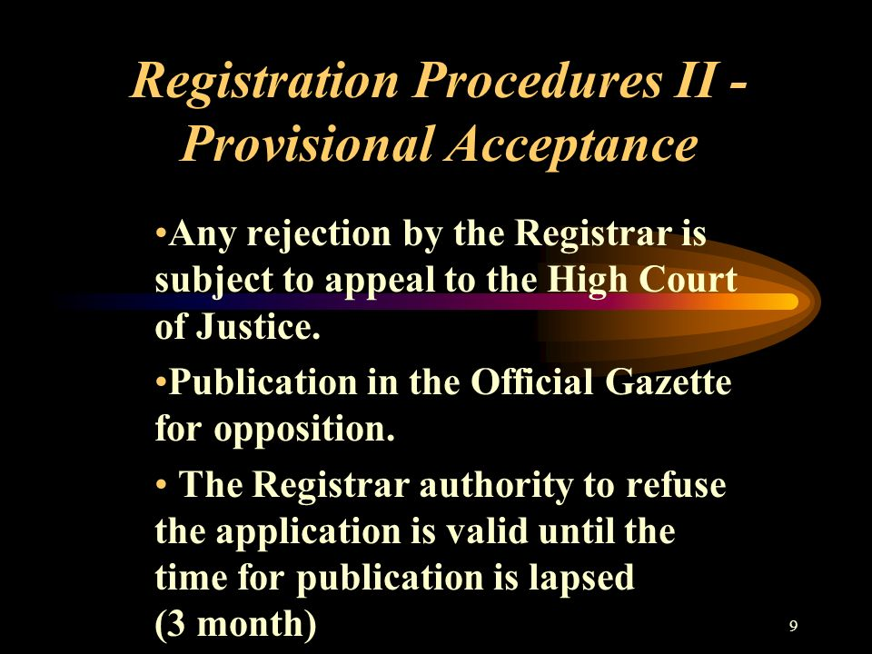 9 Registration Procedures II - Provisional Acceptance Any rejection by the Registrar is subject to appeal to the High Court of Justice.