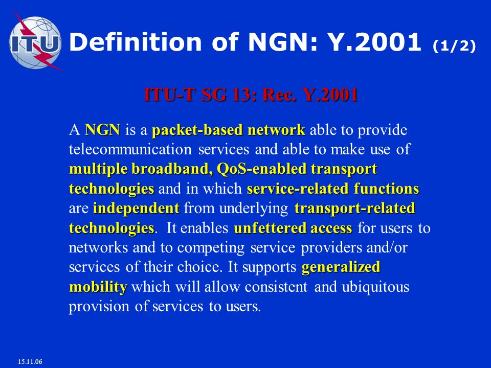 15.11.06 Definition of NGN: Y.2001 (1/2) ITU-T SG 13: Rec.
