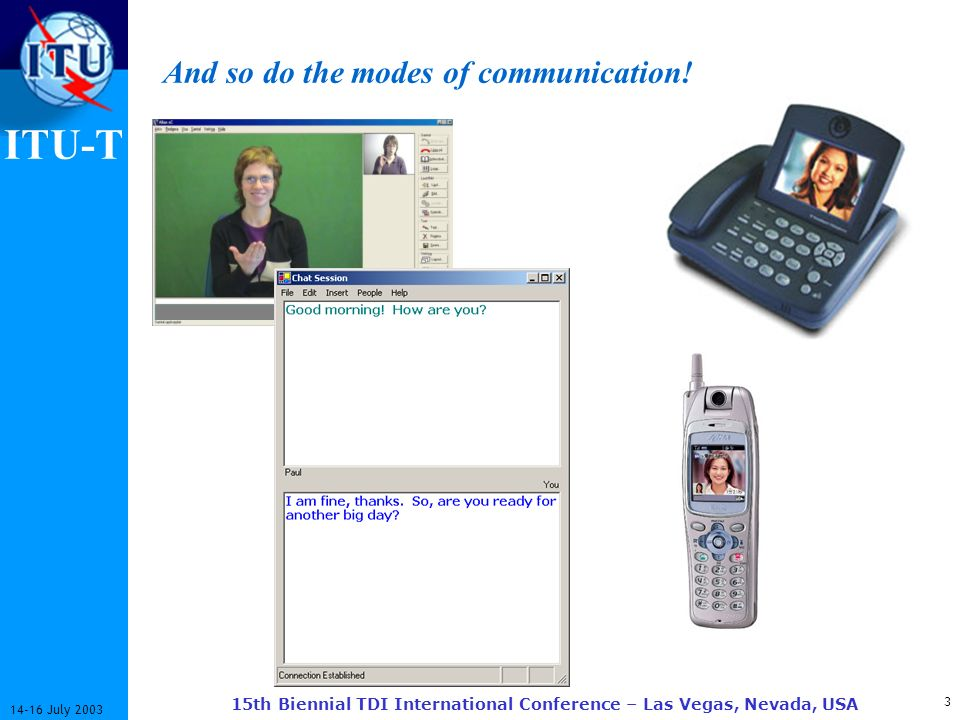 ITU-T July th Biennial TDI International Conference – Las Vegas, Nevada, USA And so do the modes of communication!