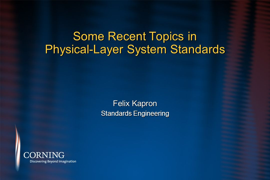 Some Recent Topics in Physical-Layer System Standards Felix Kapron Standards Engineering Felix Kapron Standards Engineering