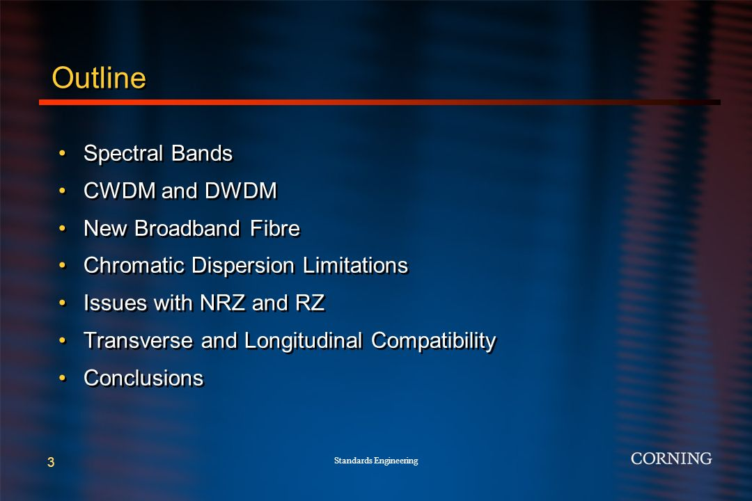 3 Outline Spectral Bands CWDM and DWDM New Broadband Fibre Chromatic Dispersion Limitations Issues with NRZ and RZ Transverse and Longitudinal Compatibility Conclusions Spectral Bands CWDM and DWDM New Broadband Fibre Chromatic Dispersion Limitations Issues with NRZ and RZ Transverse and Longitudinal Compatibility Conclusions