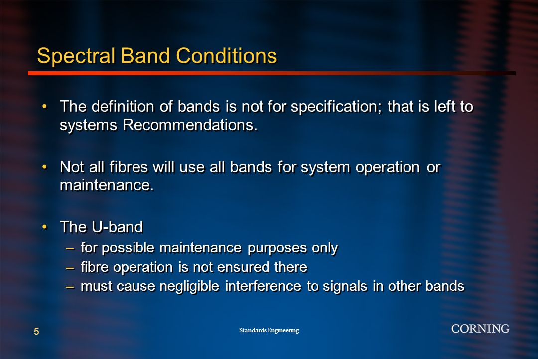 Standards Engineering 5 Spectral Band Conditions The definition of bands is not for specification; that is left to systems Recommendations.
