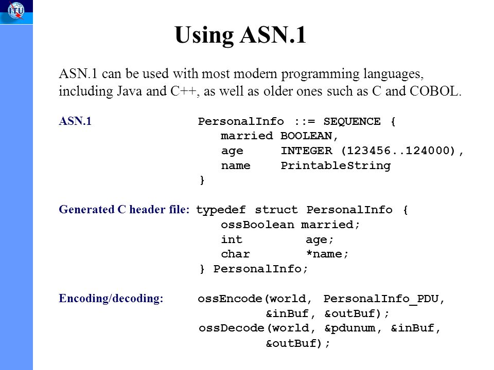 ASN.1 can be used with most modern programming languages, including Java and C++, as well as older ones such as C and COBOL.