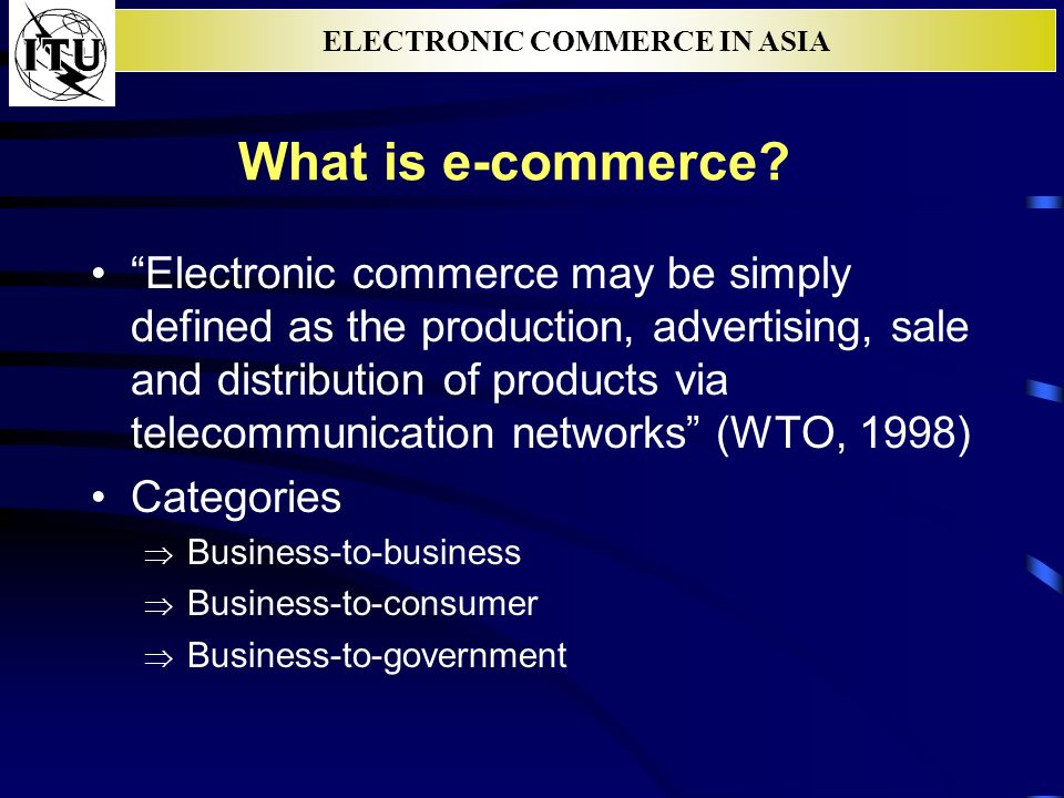 ELECTRONIC COMMERCE IN ASIA What is e-commerce.