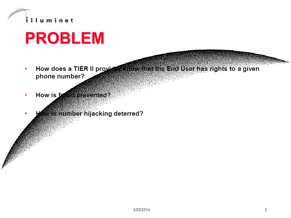 2/22/2014 2 PROBLEM How does a TIER II provider know that the End User has rights to a given phone number.