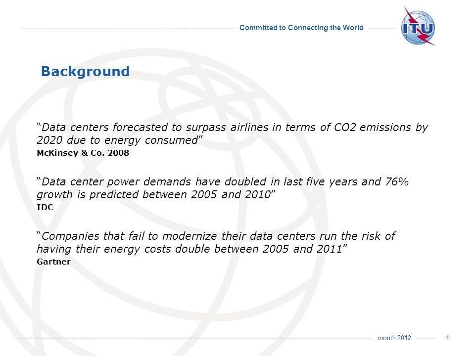 month 2012 Committed to Connecting the World Background Data centers forecasted to surpass airlines in terms of CO2 emissions by 2020 due to energy consumed McKinsey & Co.