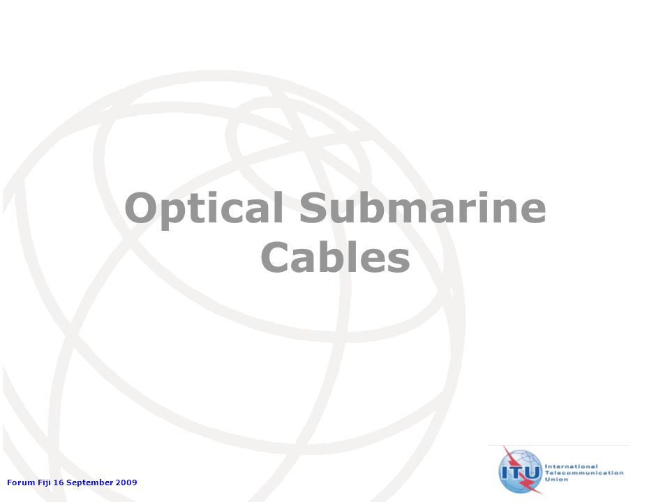 Forum Fiji 16 September 2009 Optical Submarine Cables