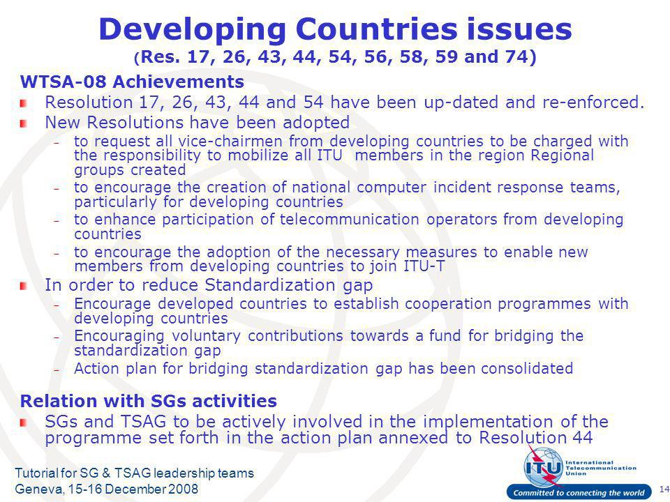 14 Tutorial for SG & TSAG leadership teams Geneva, December 2008 Developing Countries issues ( Res.