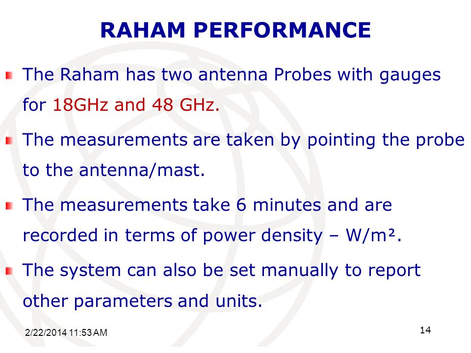 RAHAM PERFORMANCE The Raham has two antenna Probes with gauges for 18GHz and 48 GHz.