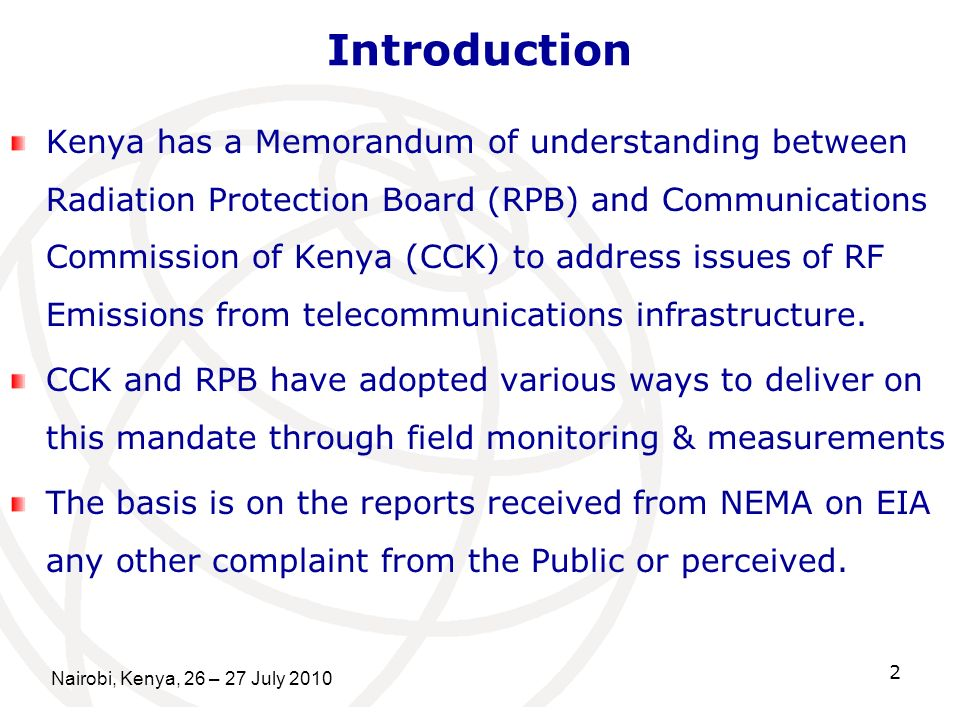 Nairobi, Kenya, 26 – 27 July Introduction Kenya has a Memorandum of understanding between Radiation Protection Board (RPB) and Communications Commission of Kenya (CCK) to address issues of RF Emissions from telecommunications infrastructure.