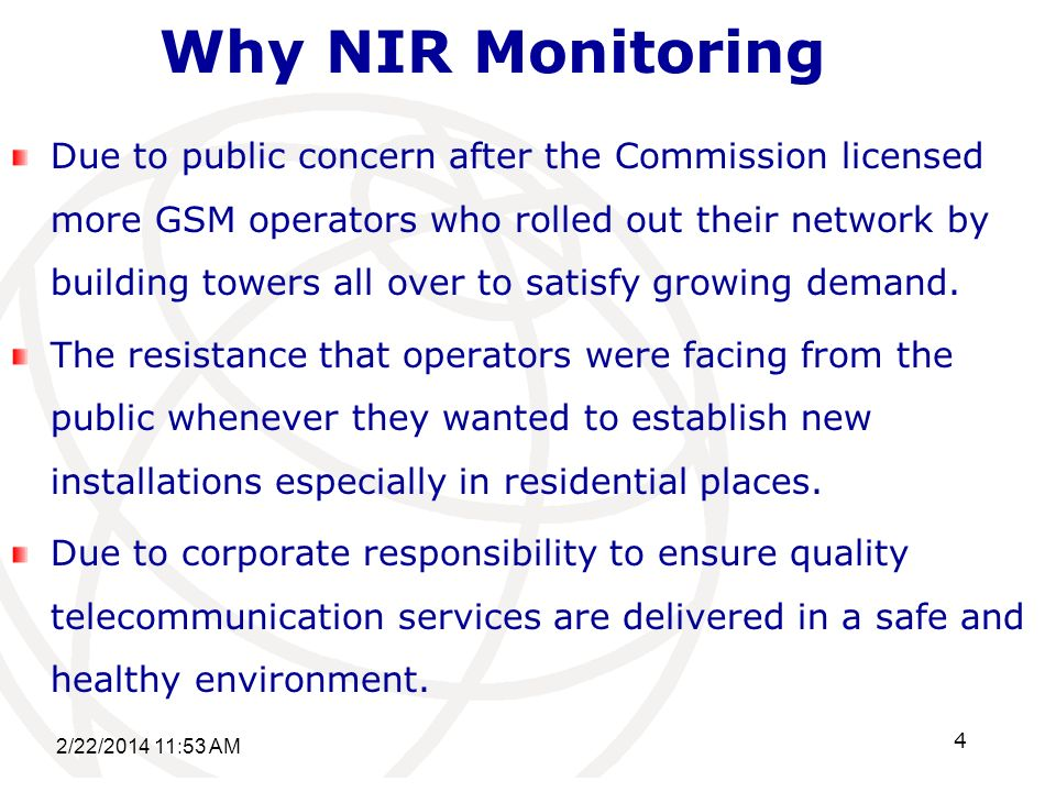 4 Why NIR Monitoring Due to public concern after the Commission licensed more GSM operators who rolled out their network by building towers all over to satisfy growing demand.