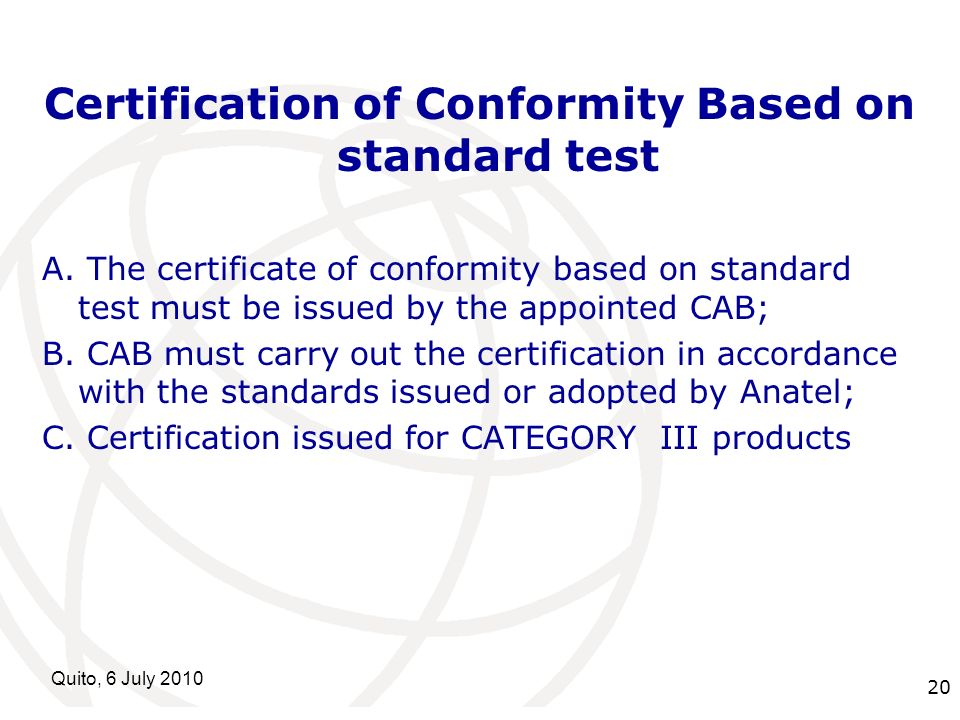 International Telecommunication Union Quito, 6 July Certification of Conformity Based on standard test A.