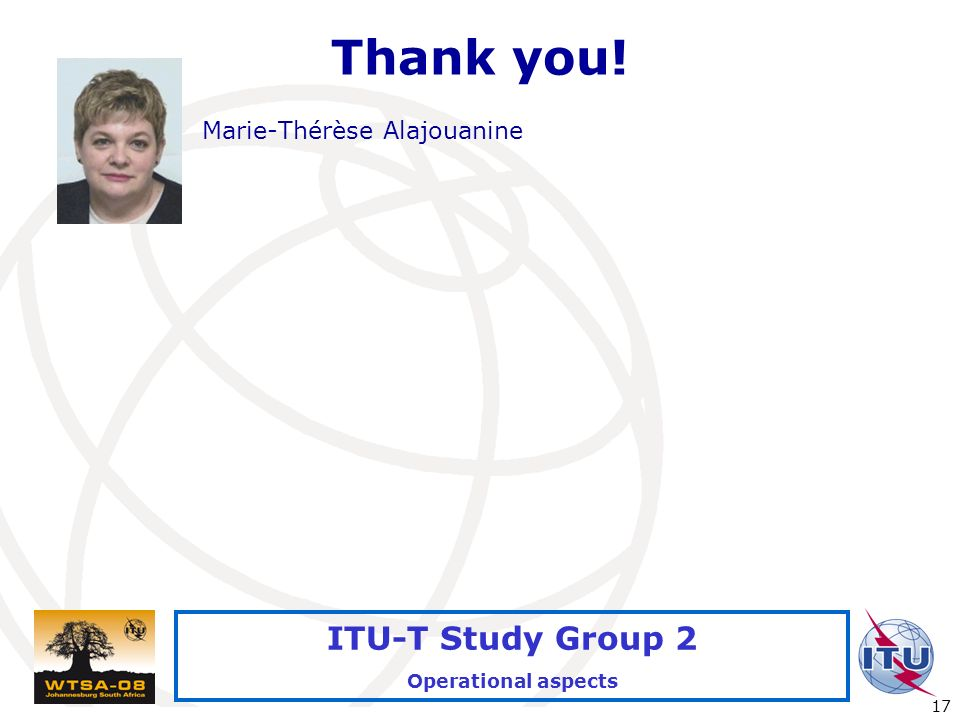 International Telecommunication Union 17 ITU-T Study Group 2 Operational aspects Thank you.