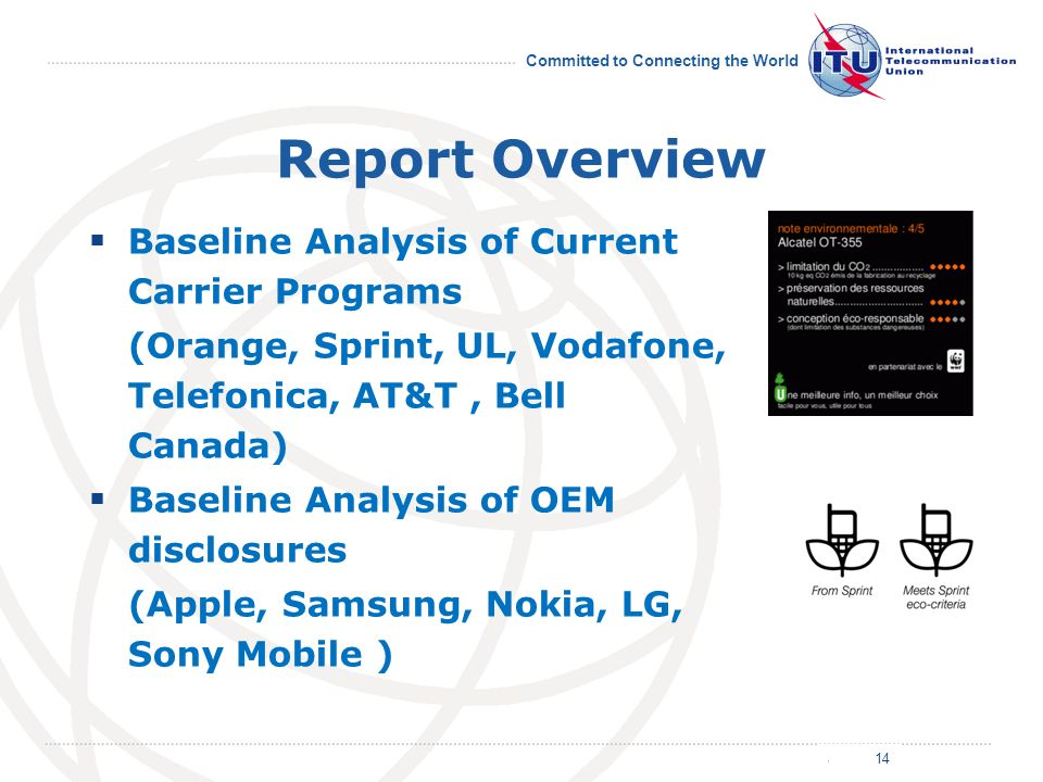 July 2011 Committed to Connecting the World Report Overview Baseline Analysis of Current Carrier Programs (Orange, Sprint, UL, Vodafone, Telefonica, AT&T, Bell Canada) Baseline Analysis of OEM disclosures (Apple, Samsung, Nokia, LG, Sony Mobile ) 14