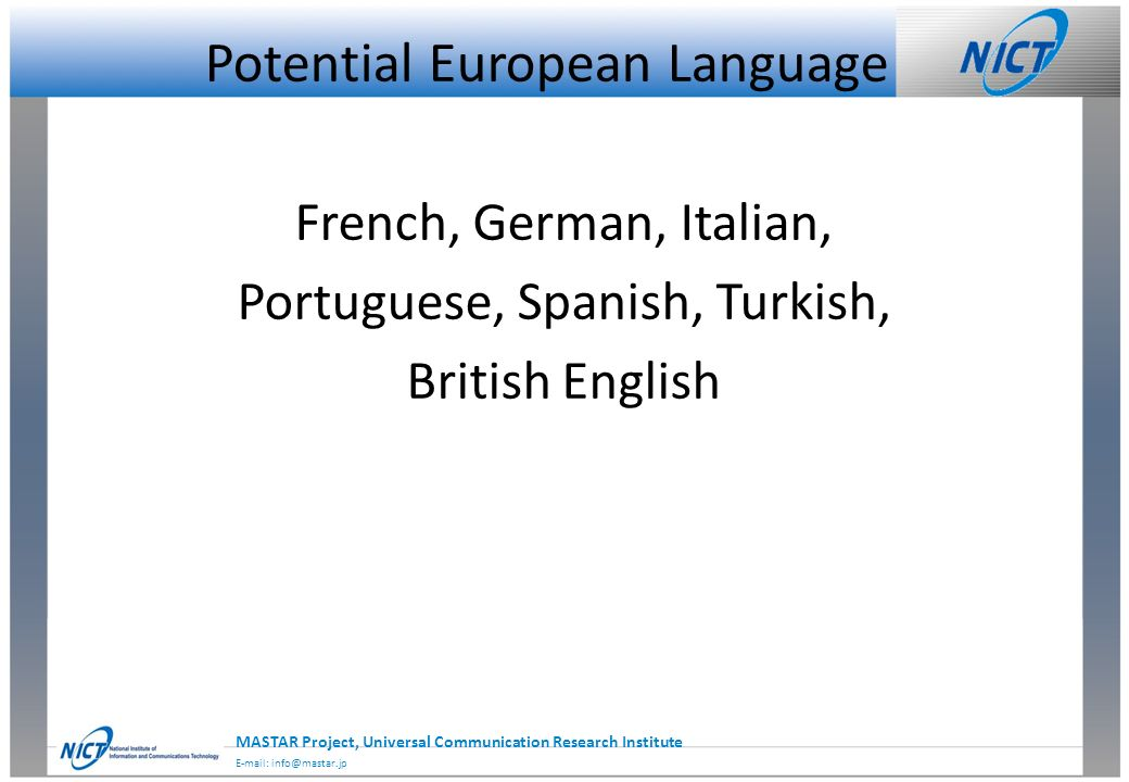 2014/2/228 MASTAR Project, Universal Communication Research Institute E-mail: info@mastar.jp Potential European Language French, German, Italian, Portuguese, Spanish, Turkish, British English