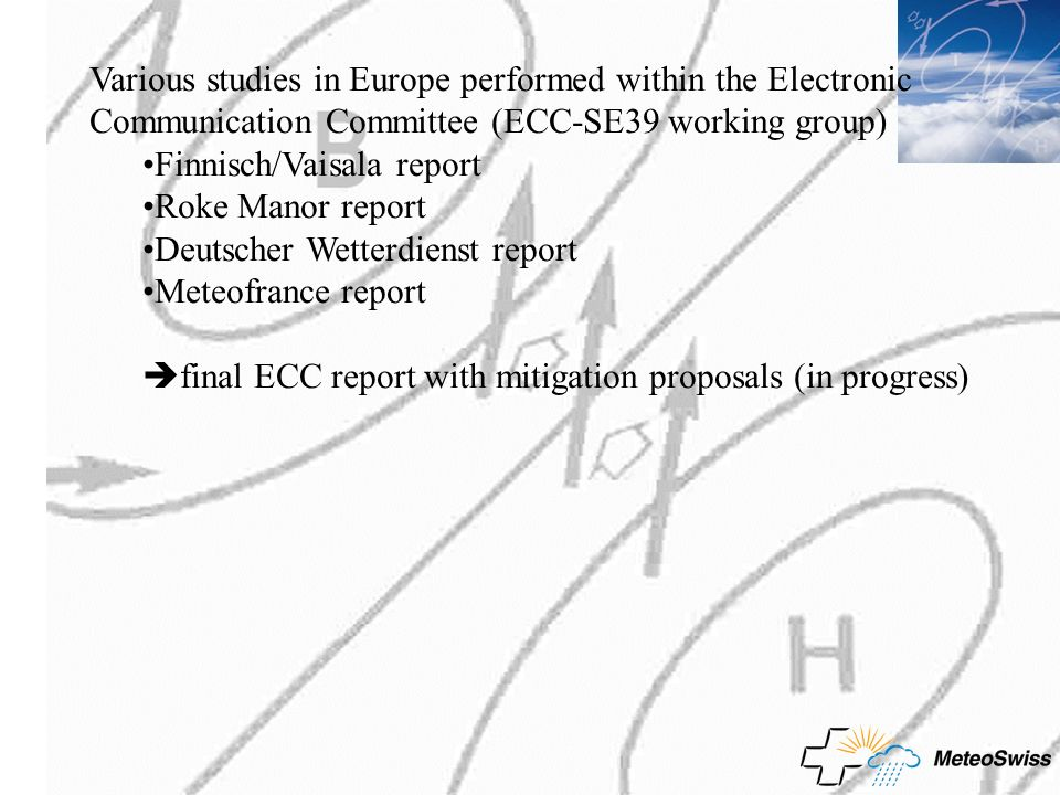 Various studies in Europe performed within the Electronic Communication Committee (ECC-SE39 working group) Finnisch/Vaisala report Roke Manor report Deutscher Wetterdienst report Meteofrance report final ECC report with mitigation proposals (in progress)