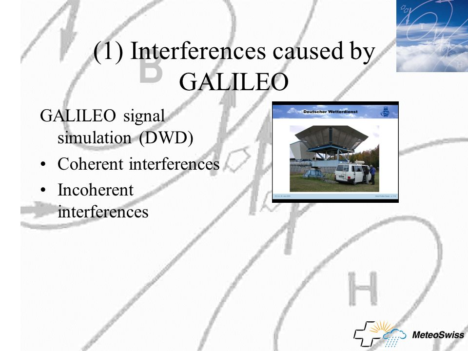 (1) Interferences caused by GALILEO GALILEO signal simulation (DWD) Coherent interferences Incoherent interferences