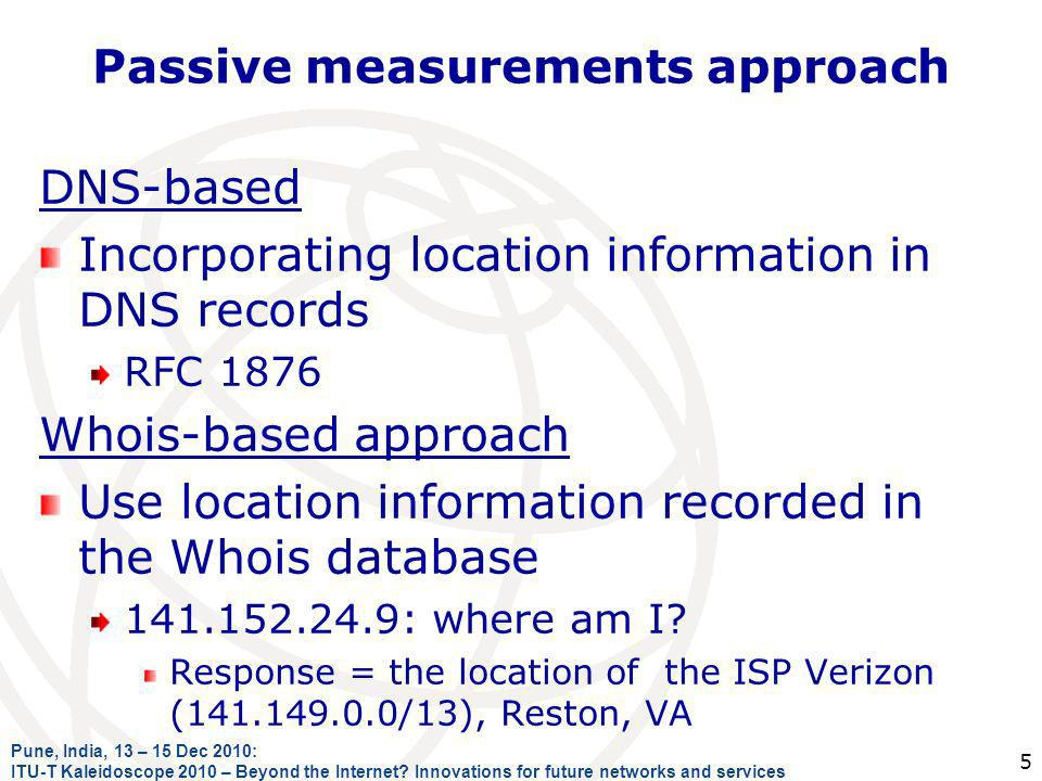 Passive measurements approach DNS-based Incorporating location information in DNS records RFC 1876 Whois-based approach Use location information recorded in the Whois database 141.152.24.9: where am I.
