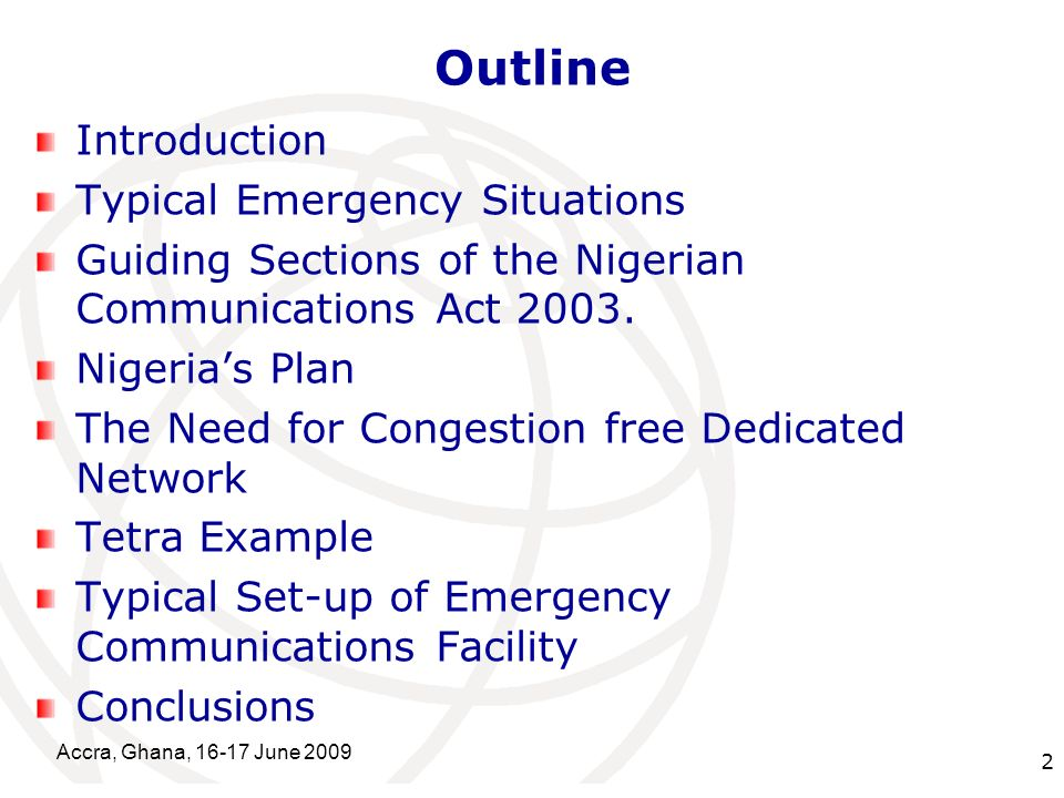 International Telecommunication Union Outline Introduction Typical Emergency Situations Guiding Sections of the Nigerian Communications Act 2003.