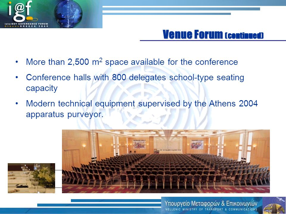 More than 2,500 m 2 space available for the conference Conference halls with 800 delegates school-type seating capacity Modern technical equipment supervised by the Athens 2004 apparatus purveyor.