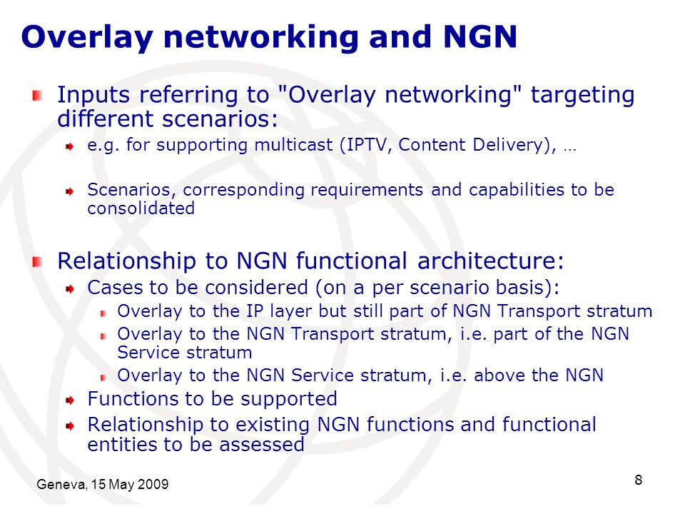 Geneva, 15 May Overlay networking and NGN Inputs referring to Overlay networking targeting different scenarios: e.g.