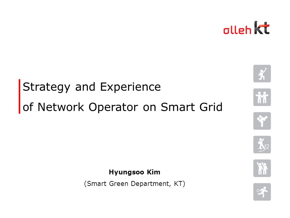 u Strategy and Experience of Network Operator on Smart Grid Hyungsoo Kim (Smart Green Department, KT)