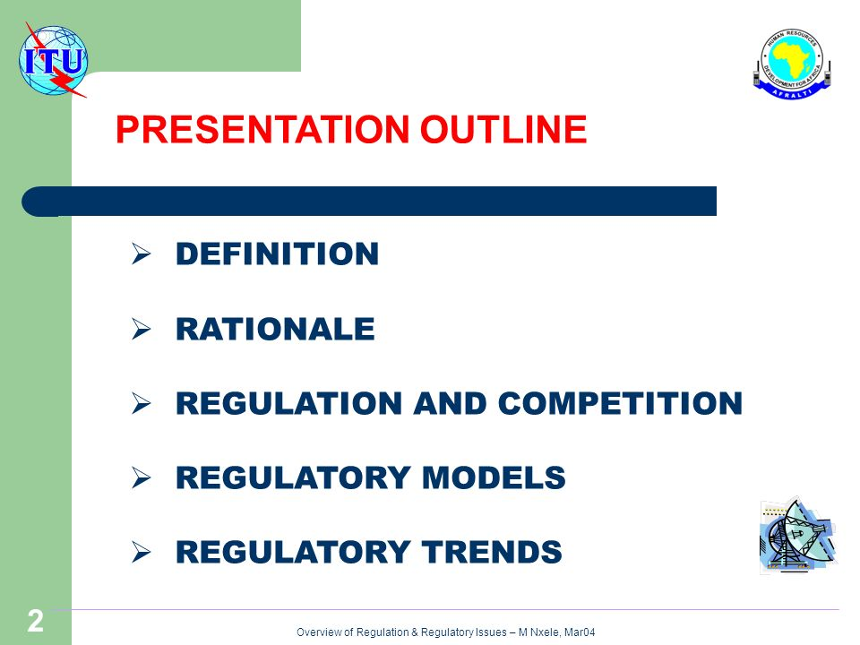 Overview of Regulation & Regulatory Issues – M Nxele, Mar04 2 PRESENTATION OUTLINE DEFINITION RATIONALE REGULATION AND COMPETITION REGULATORY MODELS REGULATORY TRENDS