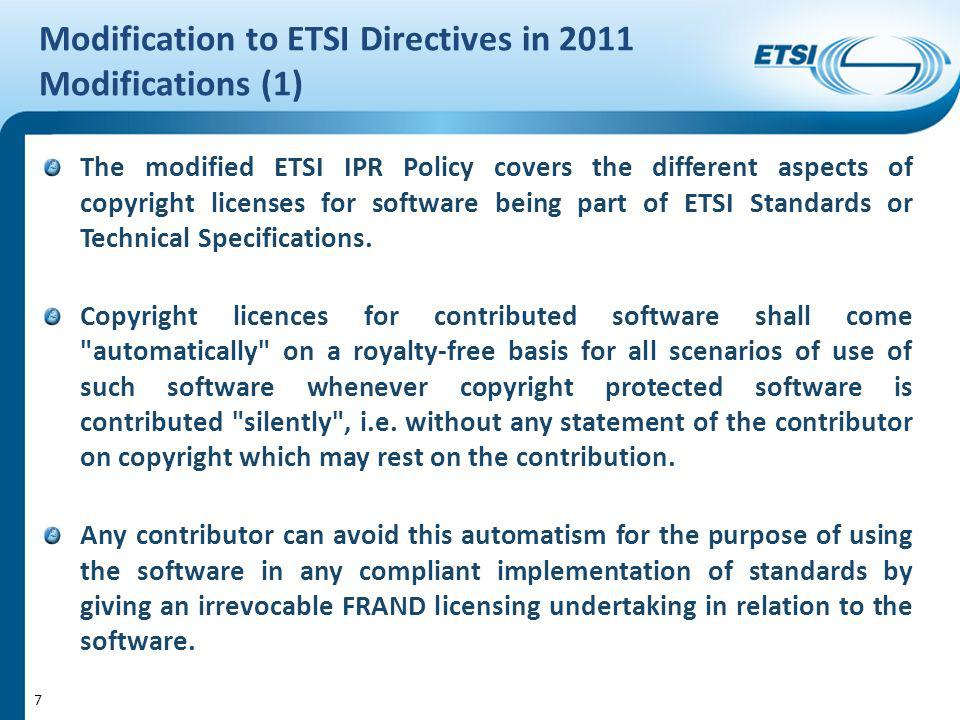 Modification to ETSI Directives in 2011 Modifications (1) The modified ETSI IPR Policy covers the different aspects of copyright licenses for software being part of ETSI Standards or Technical Specifications.