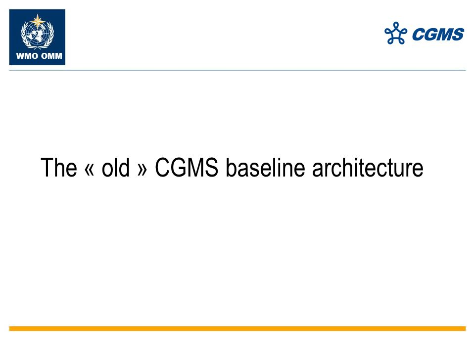 WMO OMM The « old » CGMS baseline architecture