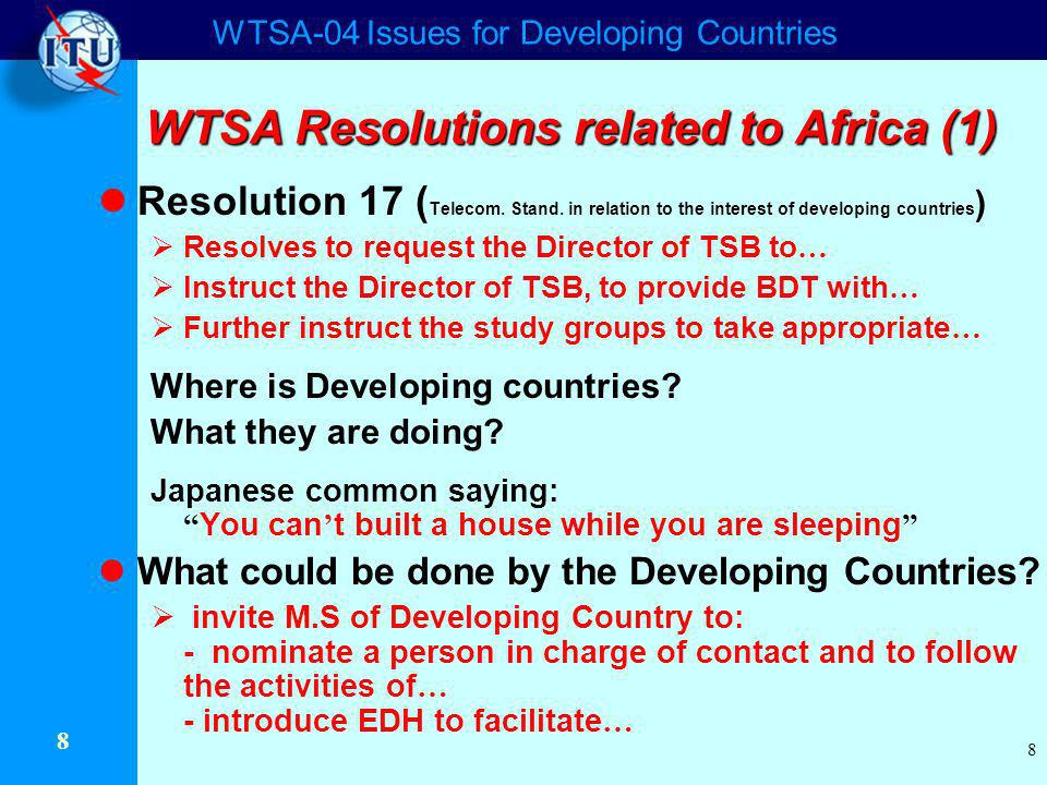 WTSA-04 Issues for Developing Countries 8 8 WTSA Resolutions related to Africa (1) Resolution 17 ( Telecom.