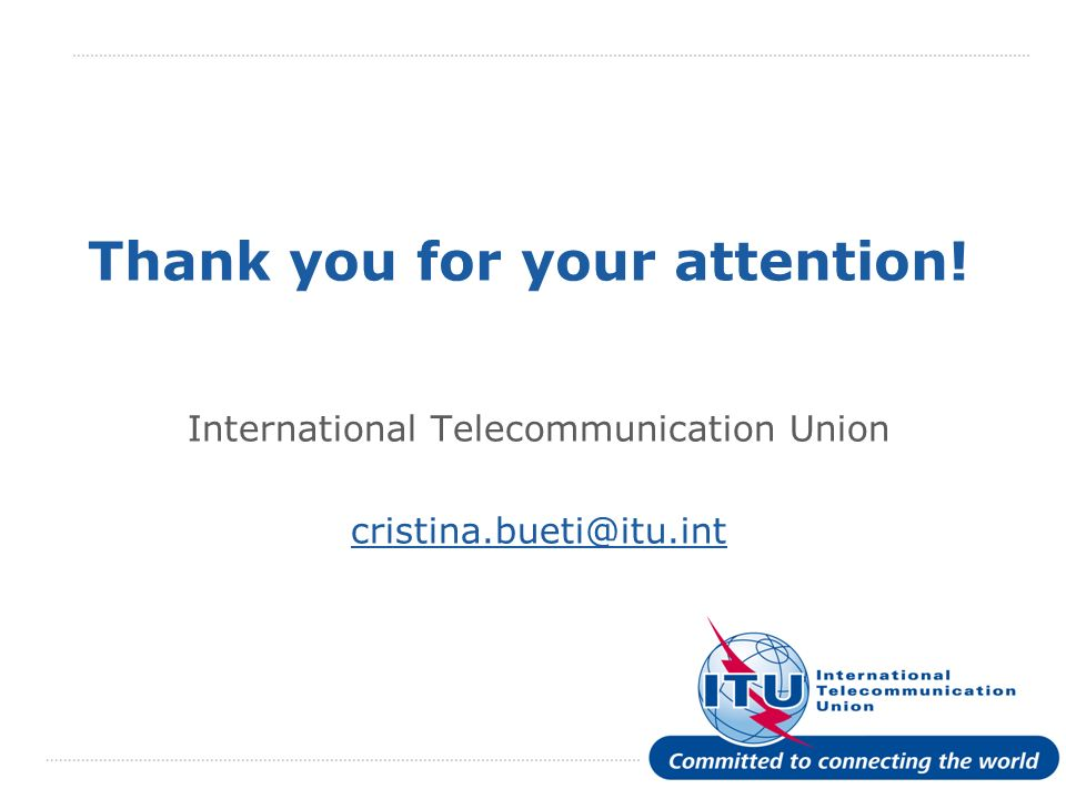 International Telecommunication Union Thank you for your attention.