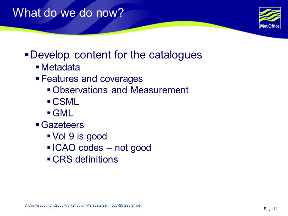 Page 14 © Crown copyright 2005 Workshop on Metadata Beijing27-29 September What do we do now.