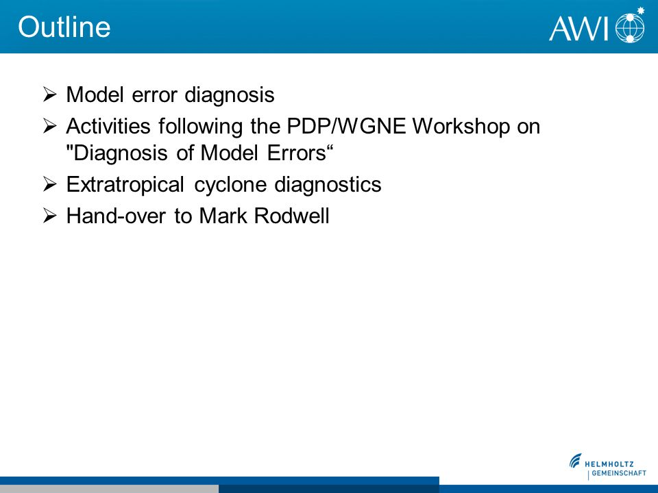 Outline Model error diagnosis Activities following the PDP/WGNE Workshop on Diagnosis of Model Errors Extratropical cyclone diagnostics Hand-over to Mark Rodwell