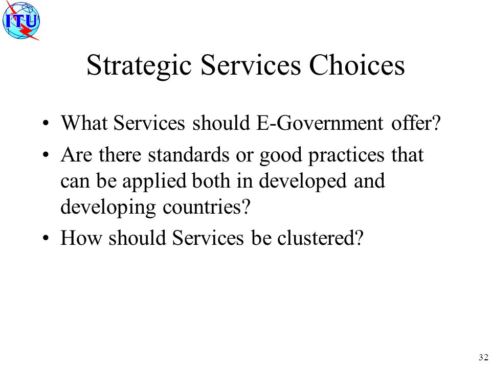 32 Strategic Services Choices What Services should E-Government offer.