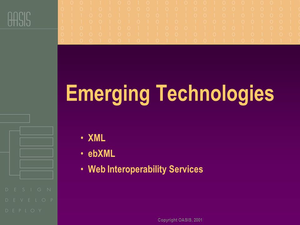 Copyright OASIS, 2001 Emerging Technologies XML ebXML Web Interoperability Services