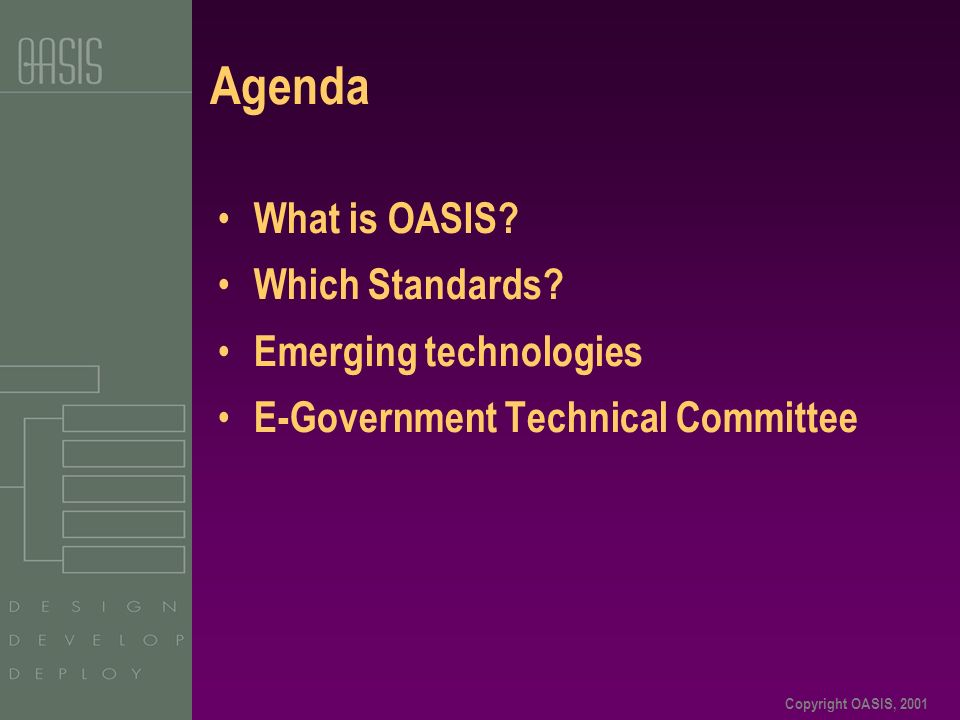 Copyright OASIS, 2001 Agenda What is OASIS. Which Standards.