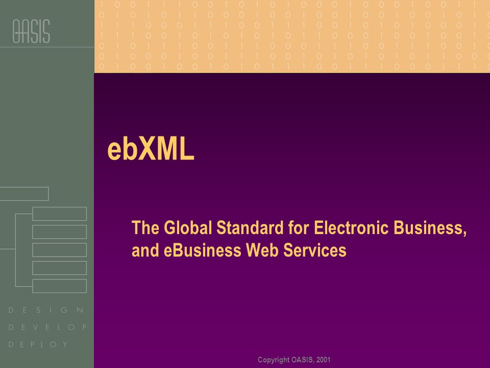 Copyright OASIS, 2001 ebXML The Global Standard for Electronic Business, and eBusiness Web Services