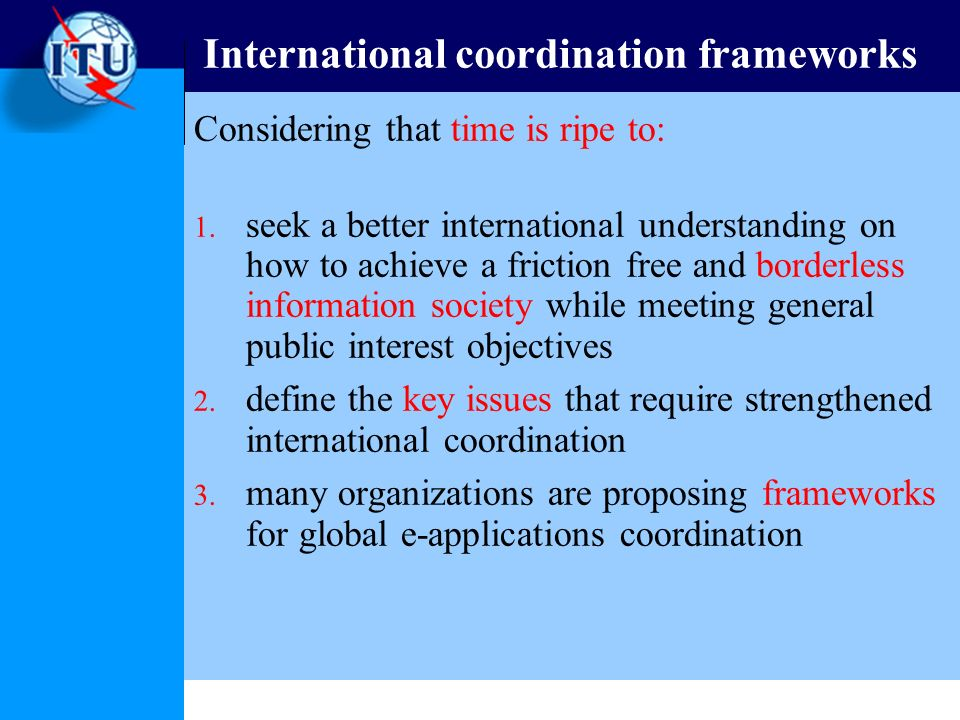 International coordination frameworks Considering that time is ripe to: 1.