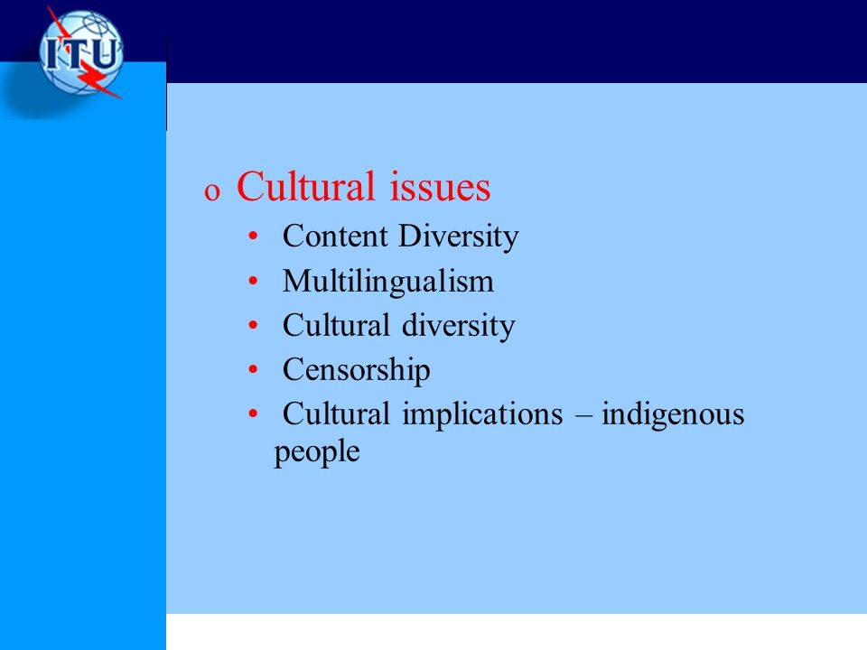 o Cultural issues Content Diversity Multilingualism Cultural diversity Censorship Cultural implications – indigenous people