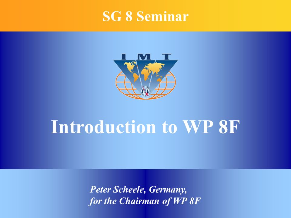 Introduction to WP 8F SG 8 Seminar Peter Scheele, Germany, for the Chairman of WP 8F