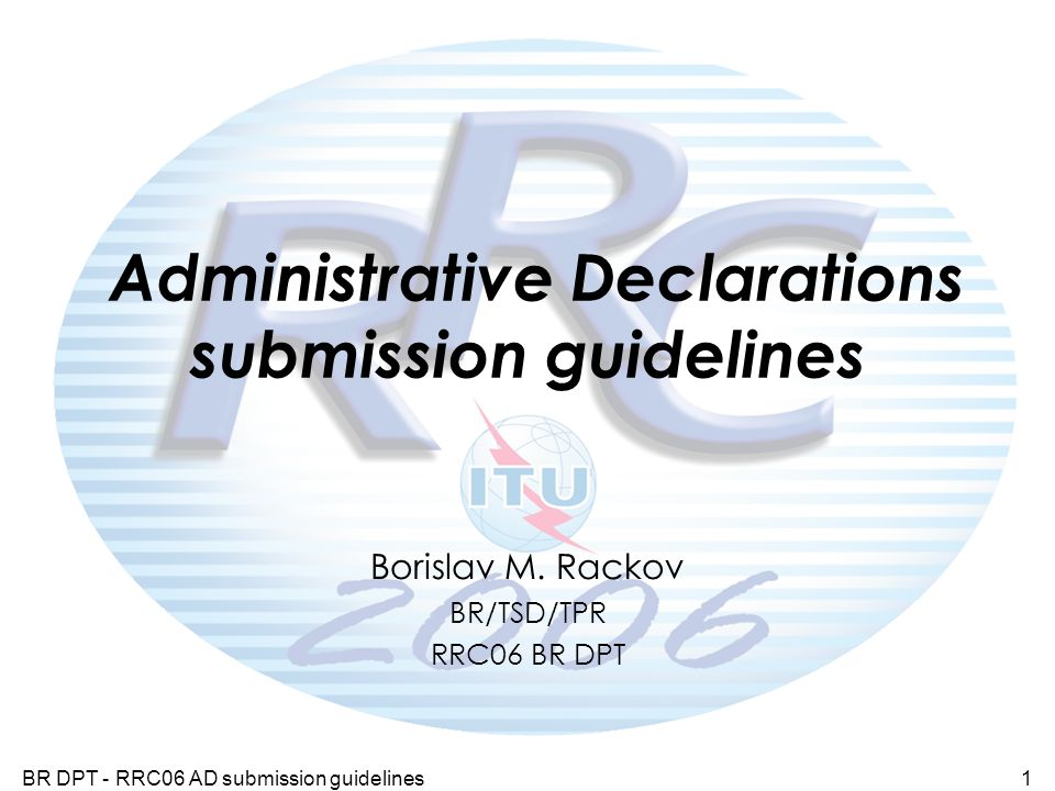 BR DPT - RRC06 AD submission guidelines1 Administrative Declarations submission guidelines Borislav M.