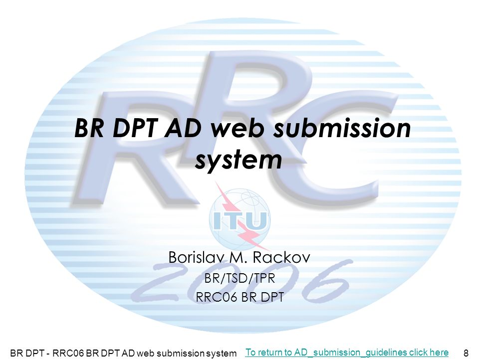 BR DPT - RRC06 BR DPT AD web submission system8 BR DPT AD web submission system To return to AD_submission_guidelines click here Borislav M.