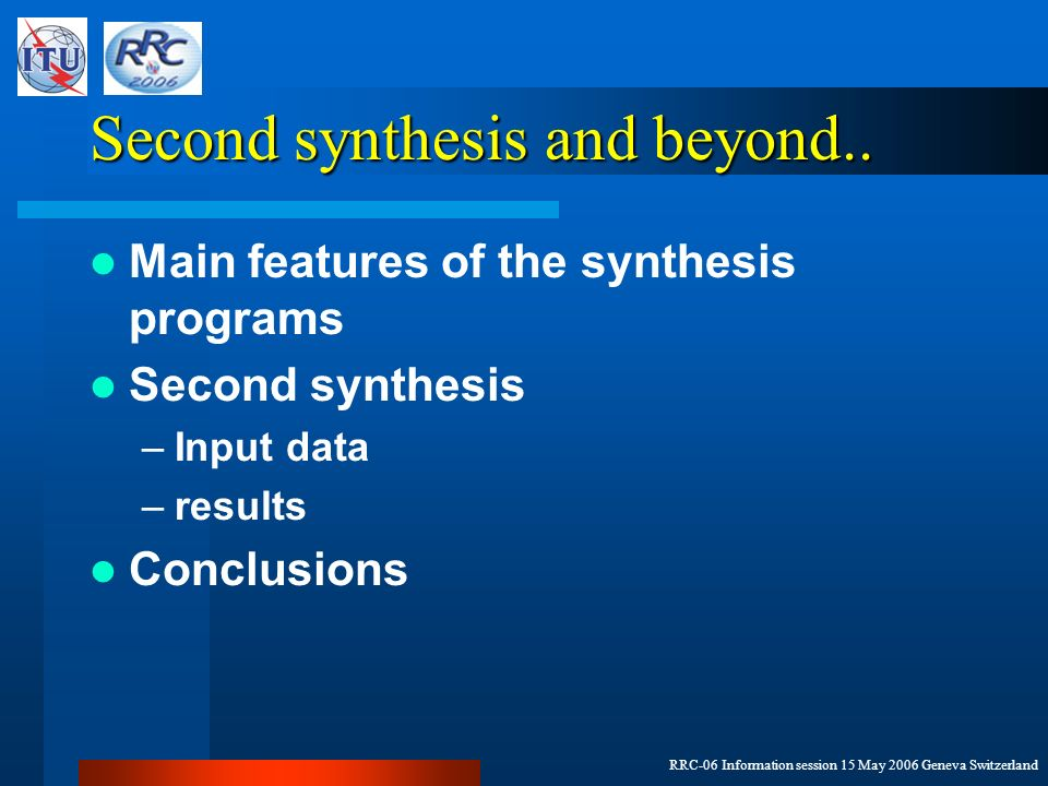 RRC-06 Information session 15 May 2006 Geneva Switzerland Second synthesis and beyond..