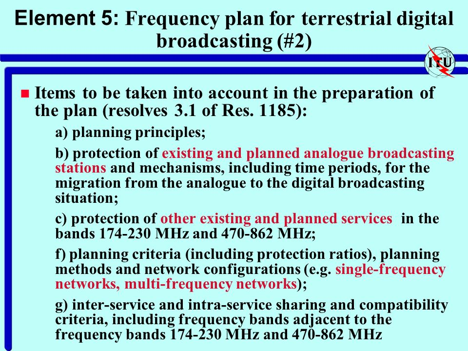 Element 5: Frequency plan for terrestrial digital broadcasting (#2) n Items to be taken into account in the preparation of the plan (resolves 3.1 of Res.
