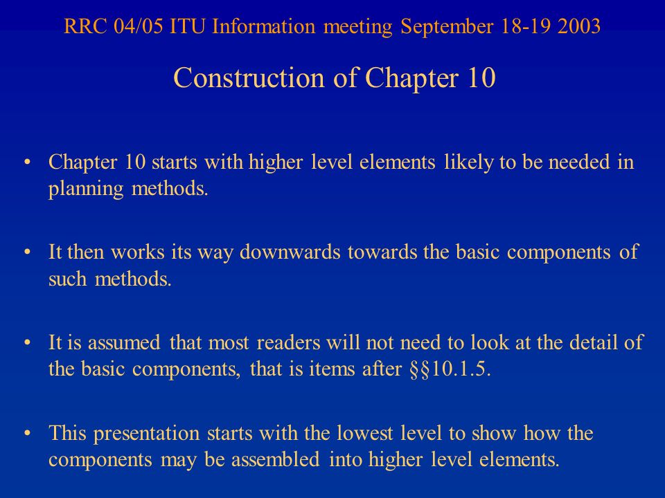 RRC 04/05 ITU Information meeting September 18-19 2003 Chapter 10 starts with higher level elements likely to be needed in planning methods.