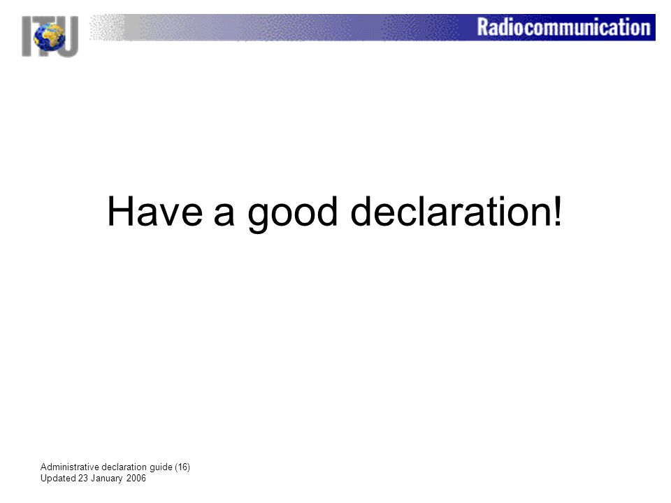 Administrative declaration guide (16) Updated 23 January 2006 Have a good declaration!