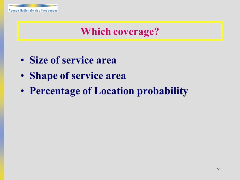 6 Size of service area Shape of service area Percentage of Location probability Which coverage