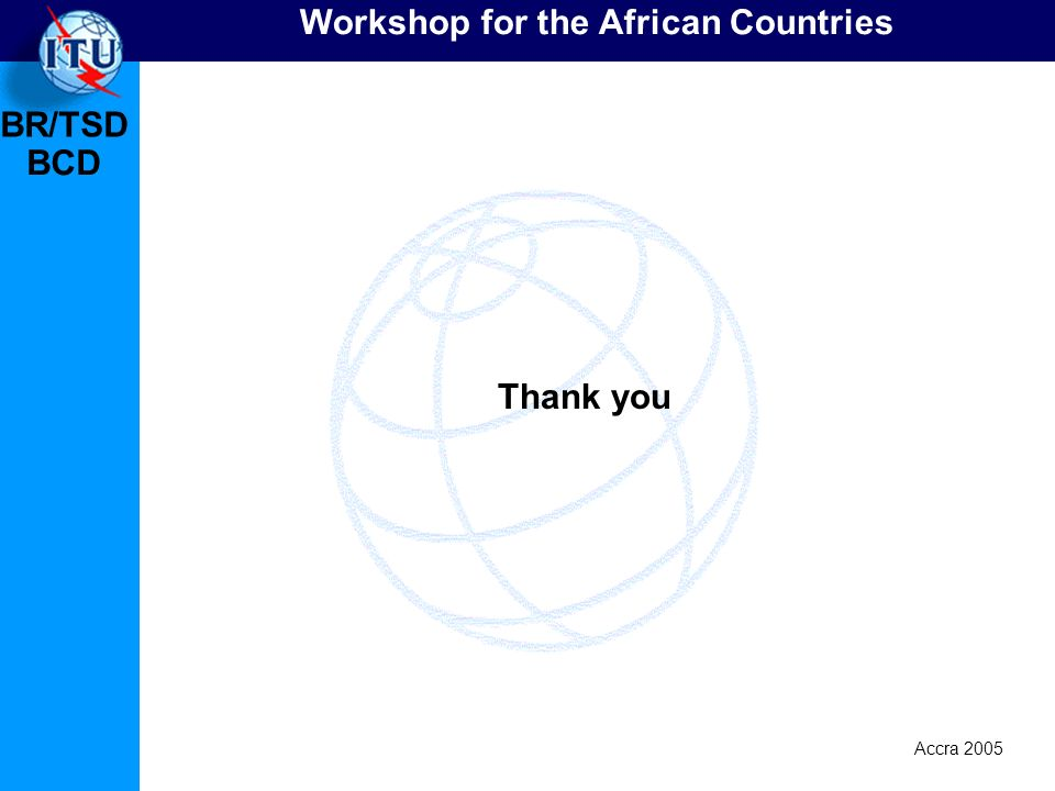 BR/TSD Accra 2005 BCD Workshop for the African Countries Thank you