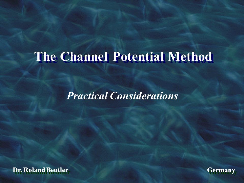 The Channel Potential Method Dr. Roland Beutler Germany Practical Considerations