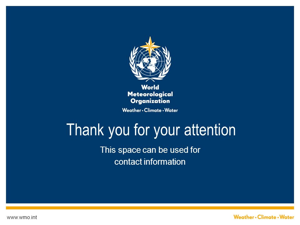 www.wmo.int Thank you for your attention This space can be used for contact information